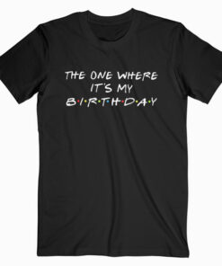 The One Where It's My Birthday T-Shirt