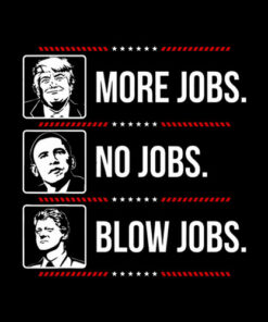 Trump more jobs Obama no jobs Bill Cinton B jobs Trump 2020 T-Shirt