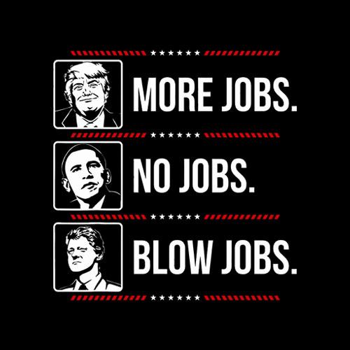 Trump more jobs Obama no jobs Bill Cinton B jobs Trump 2020 T-Shirt