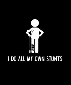 I Do All My Own Stunts Get Well Gift Funny Injury Leg T-Shirt