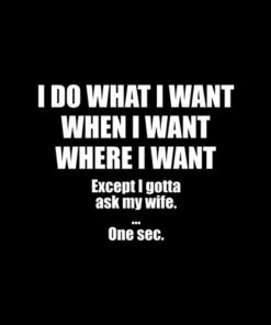 I Do What I Want When I Want Where I Want Shirt For Husband T Shirt