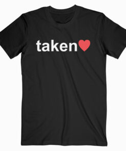 IN LOVE AND TAKEN Great valentines Day T Shirt