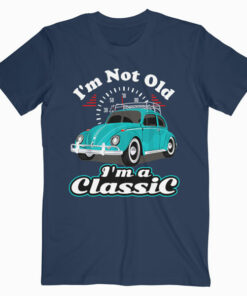 I'm Not Old I'm Classic Vintage Retro Bug Beetle Car Gifts T Shirt