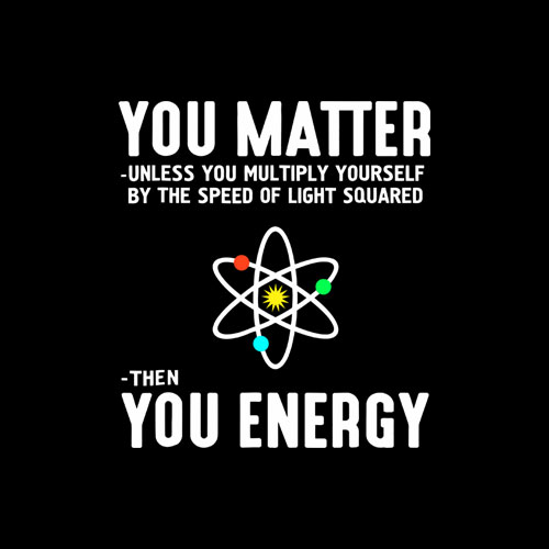 Neil deGrasse Tyson You Matter Then You Energy T-Shirt