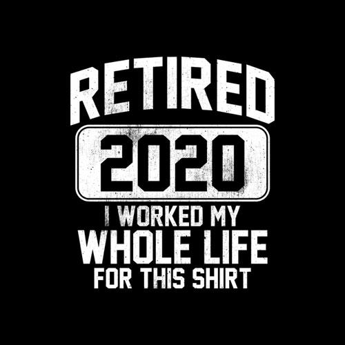 Retired 2020 Retirement Humor Gift T-Shirt
