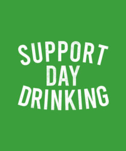 Support Day Drinking Gift T Shirt