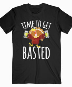 Time To Get Basted Funny Beer Thanksgiving Turkey Gift T-Shirt