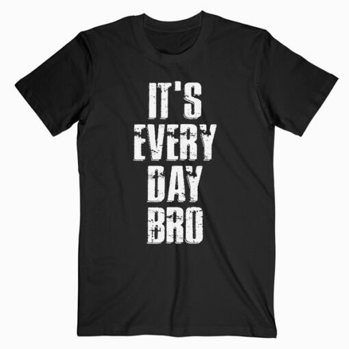 Vintage It's Every Day Bro Novelty Tshirt
