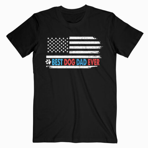 Best Dog Dad Ever American Flag Gift for Best Father T Shirt