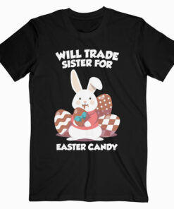 Bunny Eat Chocolate Eggs Will Trade Sister For Easter Candy T-Shirt