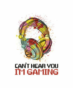 Can't Hear You I'm Gaming Gamer Assertion Gift Idea T Shirt
