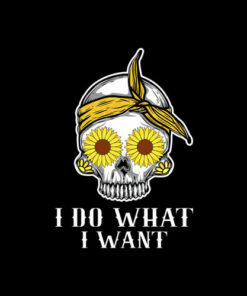 I Do What I Want Skull Sunflower T-Shirt