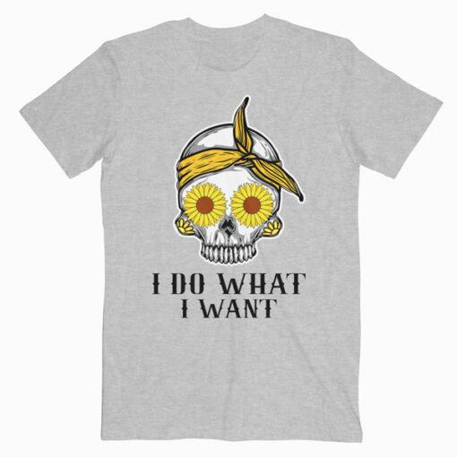 I Do What I Want Skull Sunflower T-Shirt