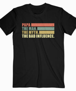 Mens Vintage Papa the Man the Myth the Bad Influence T Shirt