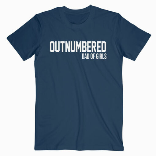 Outnumbered Dad of Girls Shirt for Dads with Girls T Shirt