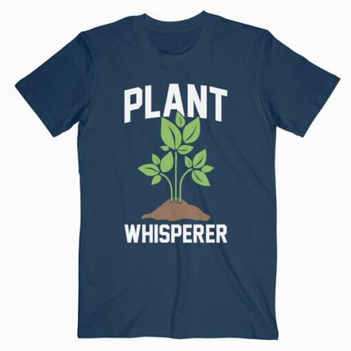Plant Whisperer Funny Hobby Gardening Gifts T Shirt