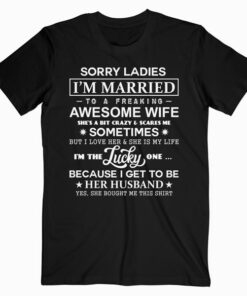 Sorry Ladies I'm Married To A Freaking Awesome Wife T-Shirt