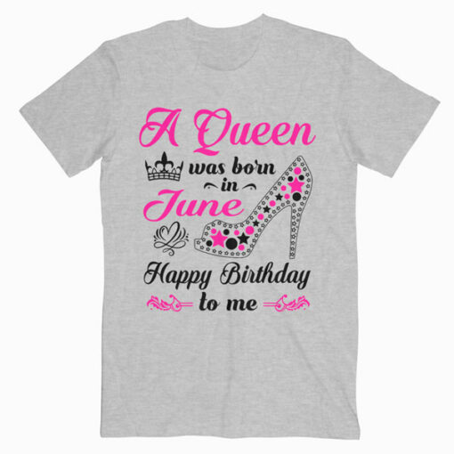 A Queen Was Born In June Birthday T Shirt