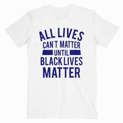 All Lives Can t Matter T Shirt
