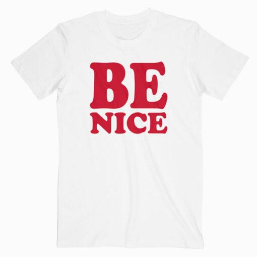 Be Nice T Shirt