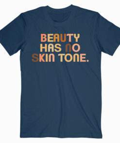 Beauty Has No Skin Tone Melanin Slogan Unisex T Shirt