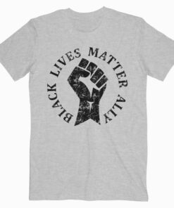 Black Lives Matter Ally for Allies to BLM T Shirt