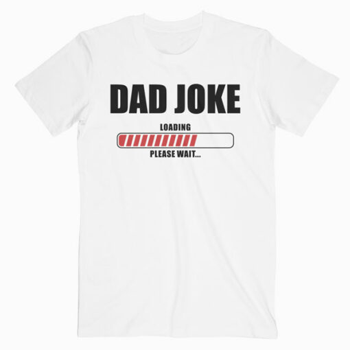 Dad Joke Loading Please Wait Daddy Father Humor T Shirt