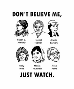 Don't Believe Me Just Watch Feminist T Shirt