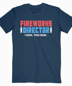 Fireworks Director 4th of July Gift T Shirt