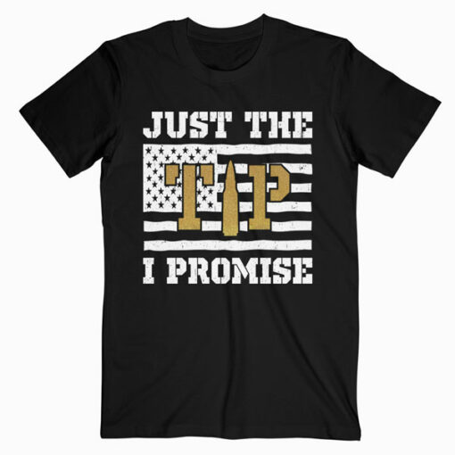 Funny Just The Tip I Promise Gun Lover Graphic Design T Shirt