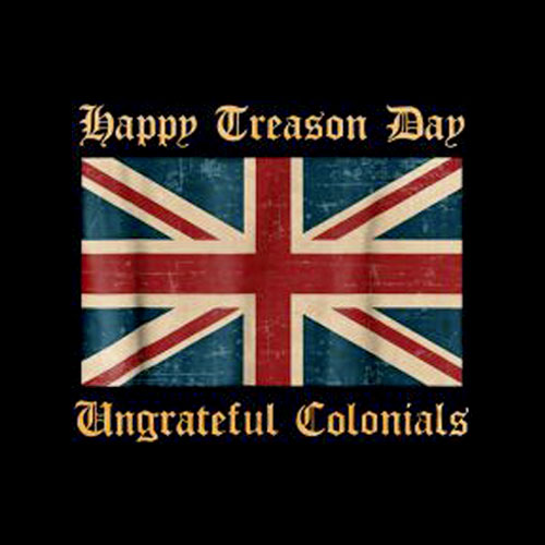 Happy Treason Day Ungrateful Colonials Funny British T-Shirt