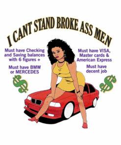 I Can't Stand Broke Ass Men T Shirt