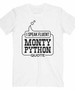I Speak Fluent Monty Python Quote T Shirt