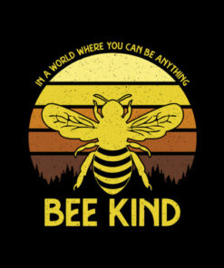 In A World Where You Can Be Anything Bee Kind T Shirt
