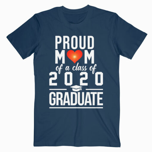 Mom Graduation gifts Proud Mom of a Class of 2020 Graduate T Shirt