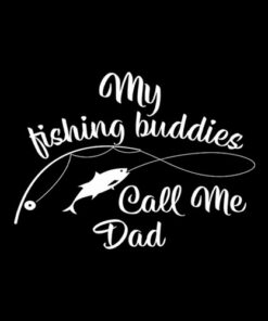 My Fishing Buddies Call Me Dad Birthday Father Day T Shirt