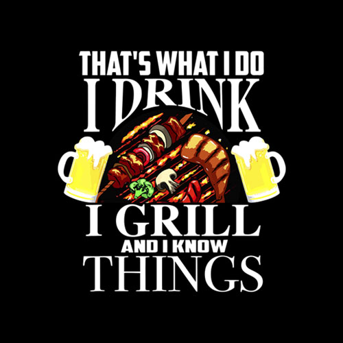 That's What I Do I Drink I Grill And Know Things Funny Gift T Shirt