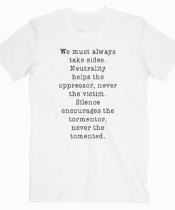 We must Always Take Sides T Shirt