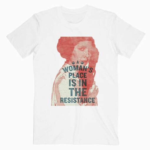 Woman's Place Is In The Resistance Feminist T Shirt