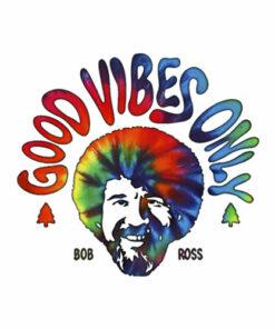 Good Vibes Only Bob Ross T Shirt