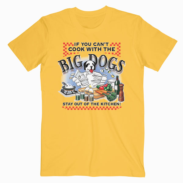 Details about  /Can/'t Cook Stay Out Kitchen Big Dogs Tee Shirt 2X 6X White 100/% Cotton New
