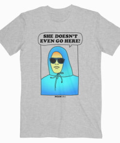 Mean Girls T Shirt She Doesn't Even Go Here T Shirt