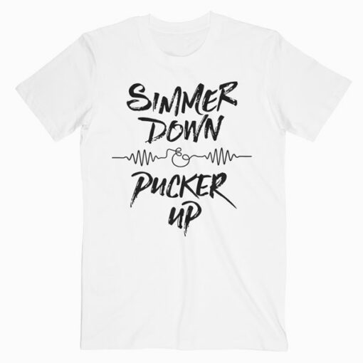 Simmer Down And Pucker Up T Shirt
