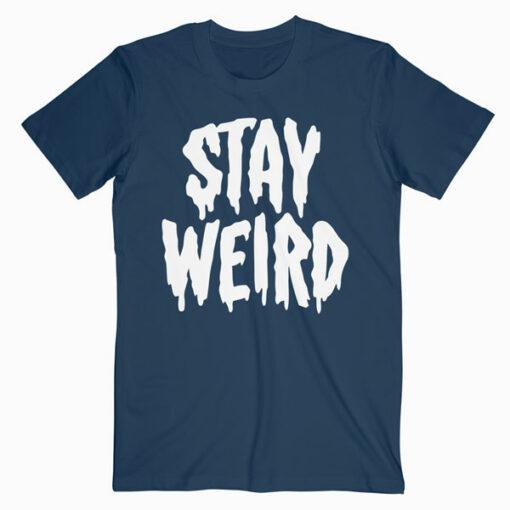Stay Weird T Shirt