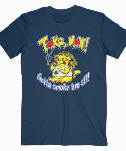 Tokemon Gotta smoke 'em all Tshirt