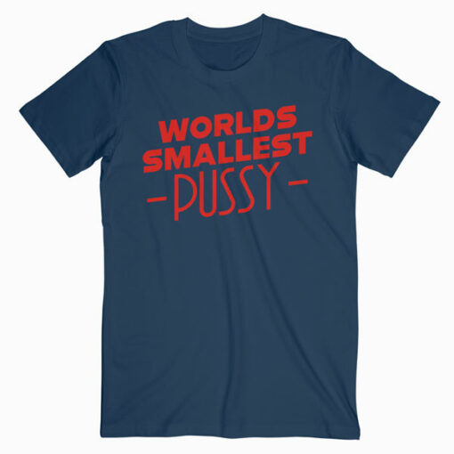 Worlds Smallest Pussy T Shirt