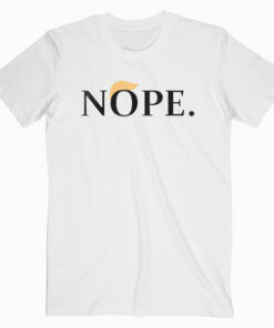 Anti Trump Nope Shirt