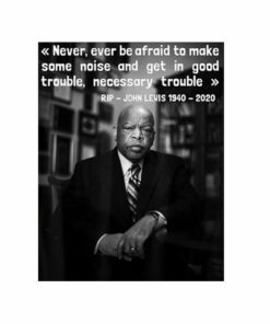 Congressman John Lewis Never ever be afraid 1940 2020 T Shirt