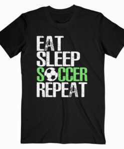 Eat Sleep Soccer Repeat Cool Sport Player Gift TShirt