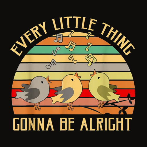 Every Little Thing Is Gonna Be Alright Bird T Shirt